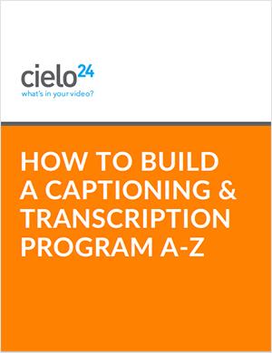 cielo24 eBook - How to Build and Captioning and Transcription Program A-Z - cover sm